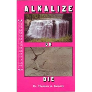 Alkalize or Die, by Dr Theodore A. Baroody